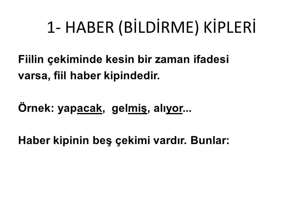 1- HABER (BİLDİRME) KİPLERİ
