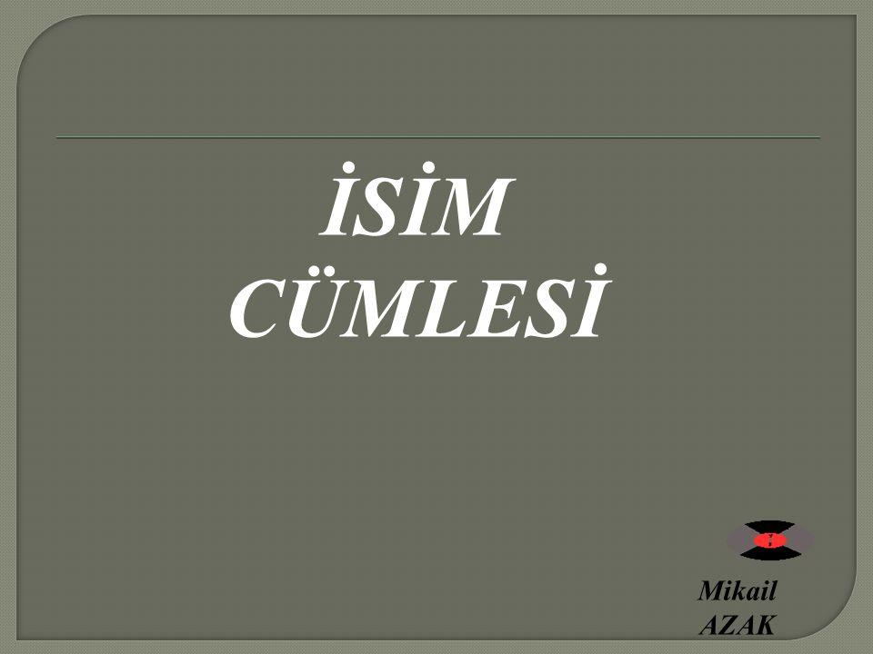 İSİM CÜMLESİ Mikail AZAK