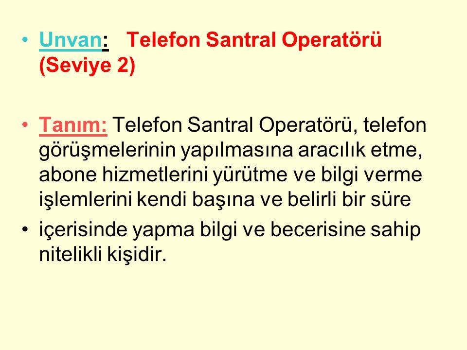 Unvan: Telefon Santral Operatörü (Seviye 2)