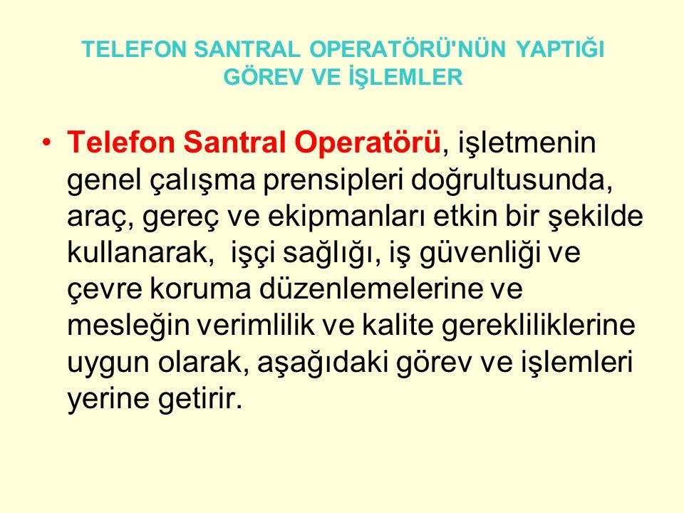 TELEFON SANTRAL OPERATÖRÜ NÜN YAPTIĞI GÖREV VE İŞLEMLER