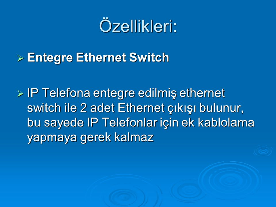 Özellikleri: Entegre Ethernet Switch