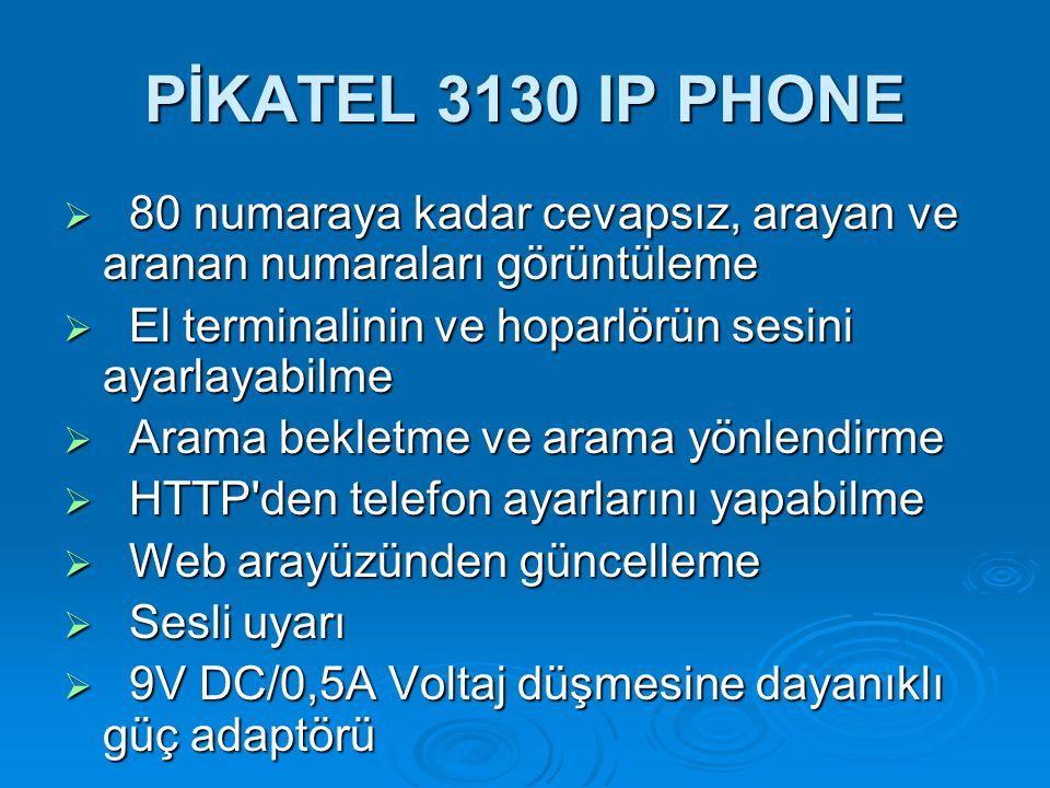 PİKATEL 3130 IP PHONE 80 numaraya kadar cevapsız, arayan ve aranan numaraları görüntüleme. El terminalinin ve hoparlörün sesini ayarlayabilme.