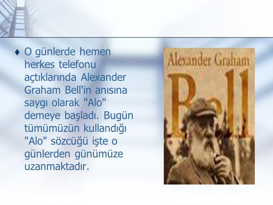 O günlerde hemen herkes telefonu açtıklarında Alexander Graham Bell in anısına saygı olarak Alo demeye başladı.