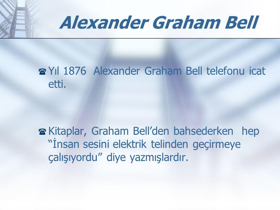Alexander Graham Bell Yıl 1876 Alexander Graham Bell telefonu icat etti.