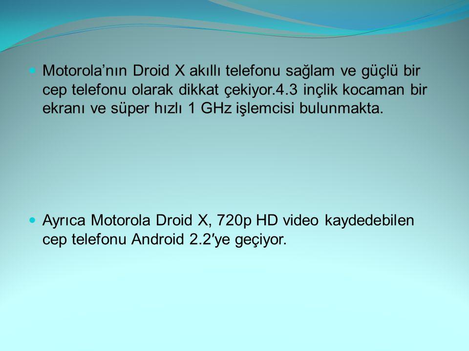 Motorola'nın Droid X akıllı telefonu sağlam ve güçlü bir cep telefonu olarak dikkat çekiyor.4.3 inçlik kocaman bir ekranı ve süper hızlı 1 GHz işlemcisi bulunmakta.
