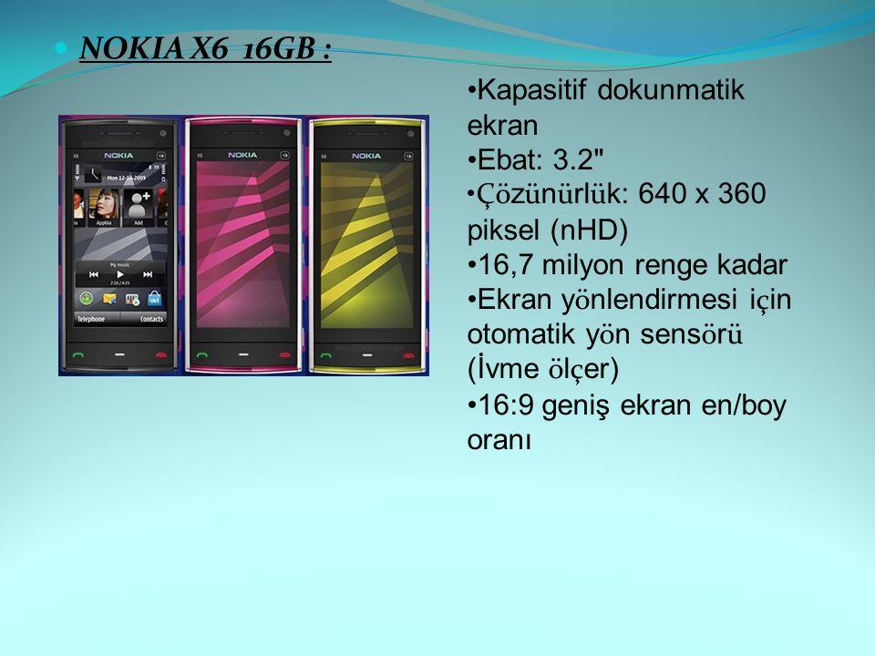 NOKIA X6 16GB : Kapasitif dokunmatik ekran Ebat: 3.2