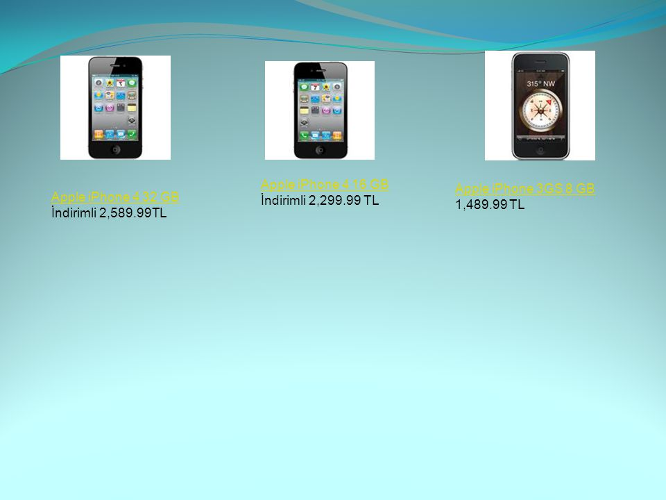 Apple iPhone 4 16 GB İndirimli 2,299.99 TL. Apple iPhone 3GS 8 GB. 1,489.99 TL. Apple iPhone 4 32 GB.