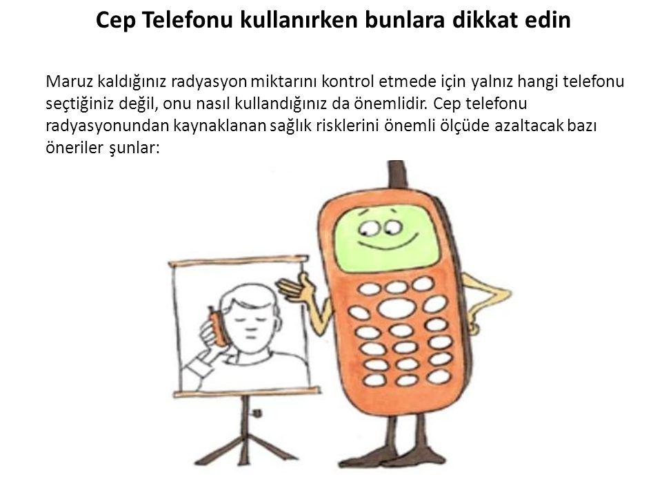 Cep Telefonu kullanırken bunlara dikkat edin