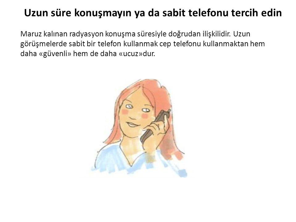 Uzun süre konuşmayın ya da sabit telefonu tercih edin