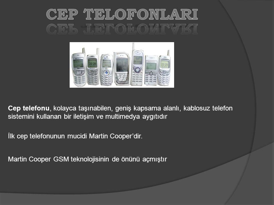 CEP TELOFONLARI Cep telefonu, kolayca taşınabilen, geniş kapsama alanlı, kablosuz telefon sistemini kullanan bir iletişim ve multimedya aygıtıdır.