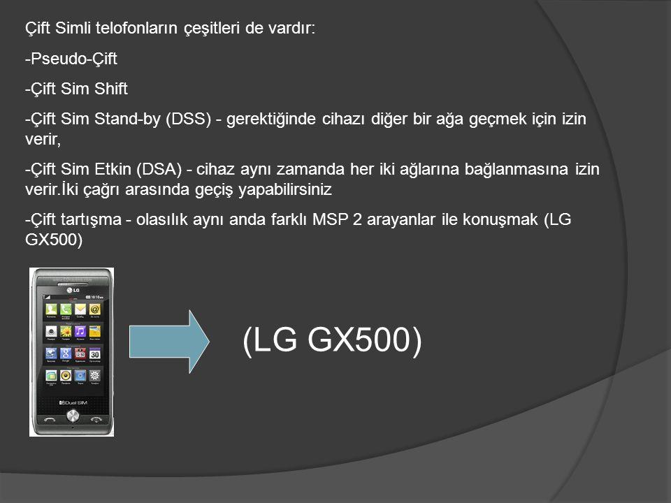 (LG GX500) Çift Simli telofonların çeşitleri de vardır: -Pseudo-Çift