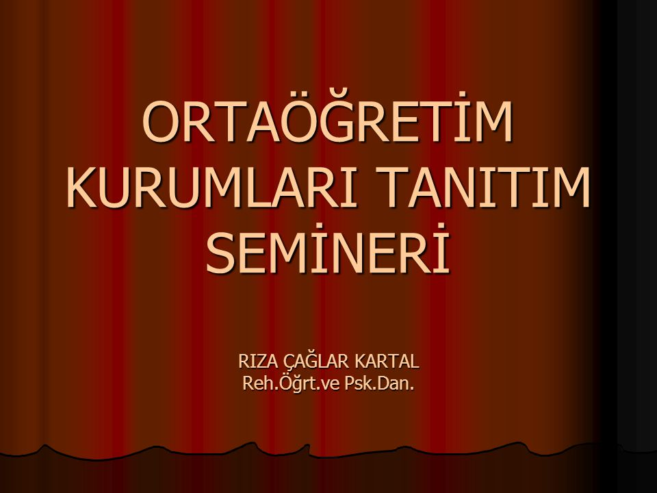 ORTAÖĞRETİM KURUMLARI TANITIM SEMİNERİ RIZA ÇAĞLAR KARTAL Reh. Öğrt