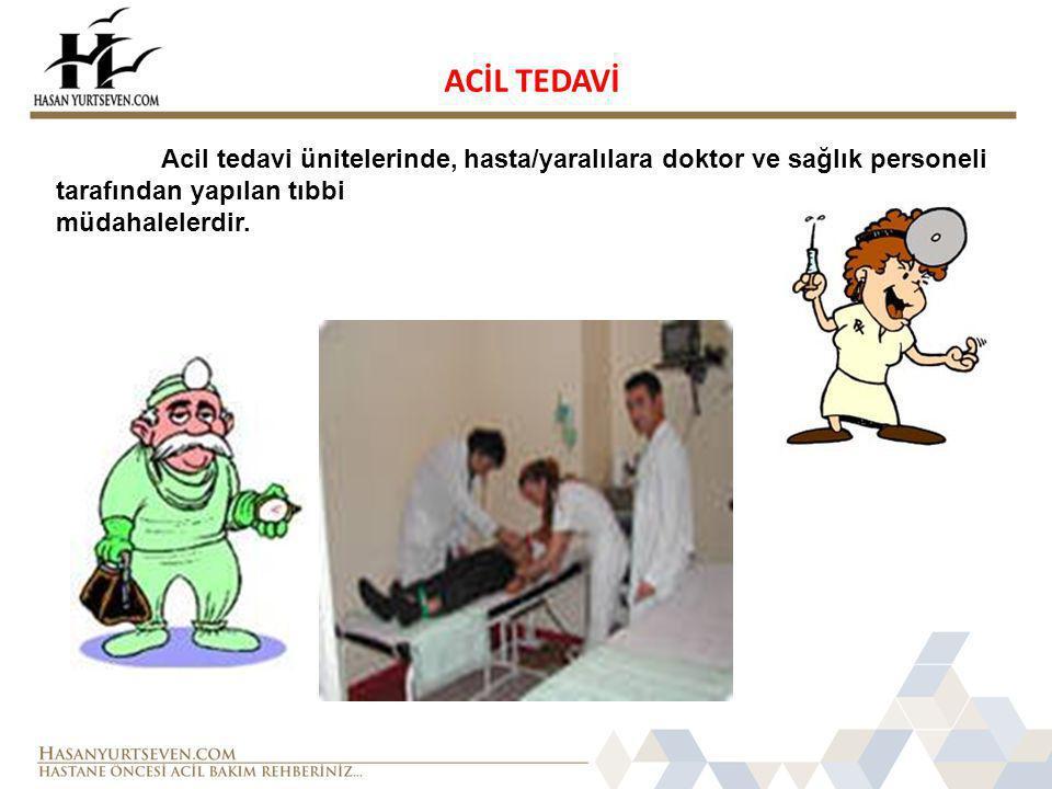 ACİL TEDAVİ Acil tedavi ünitelerinde, hasta/yaralılara doktor ve sağlık personeli tarafından yapılan tıbbi.
