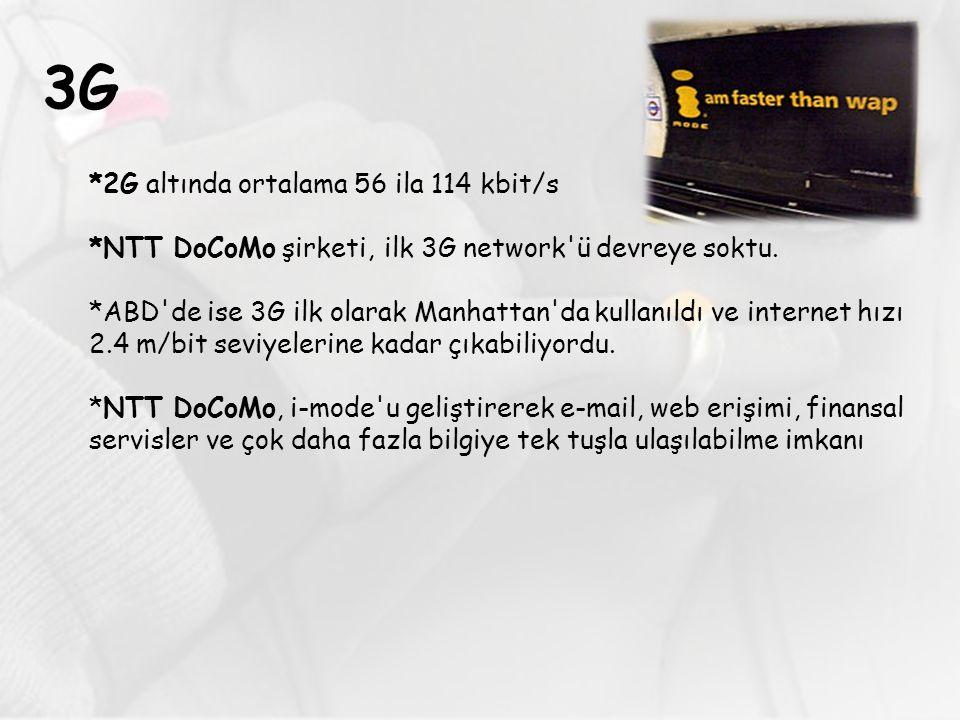 3G *2G altında ortalama 56 ila 114 kbit/s