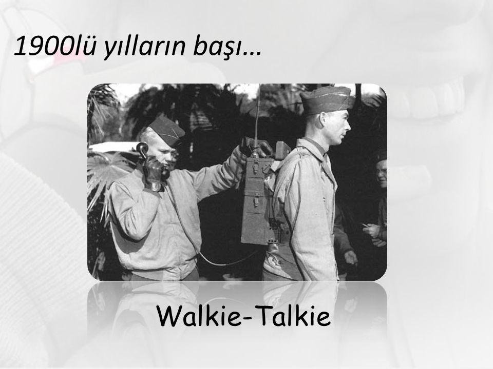 1900lü yılların başı… Walkie-Talkie