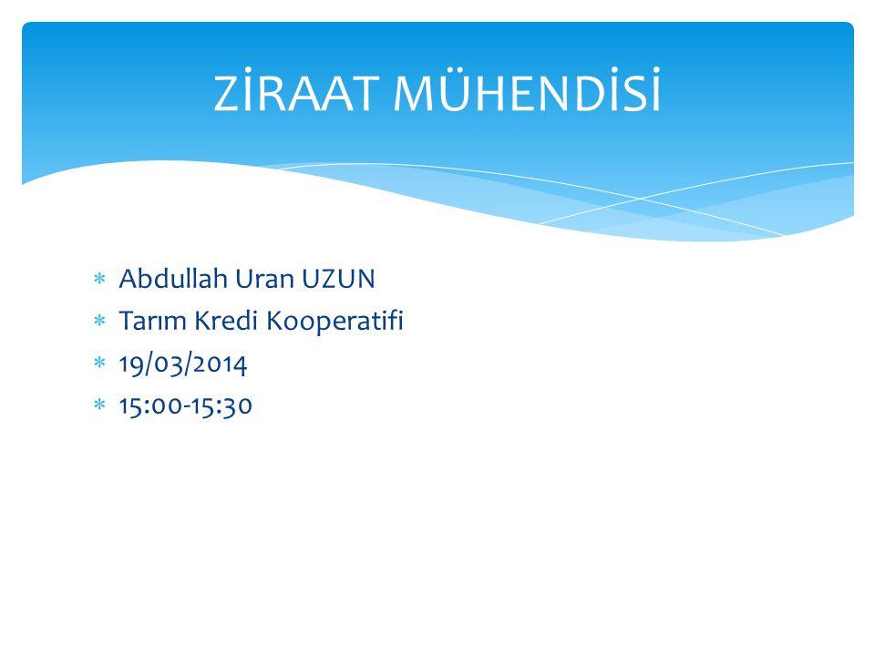 ZİRAAT MÜHENDİSİ Abdullah Uran UZUN Tarım Kredi Kooperatifi 19/03/2014