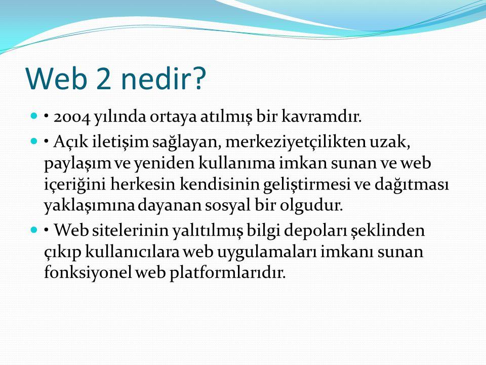 Web 2 nedir • 2004 yılında ortaya atılmış bir kavramdır.