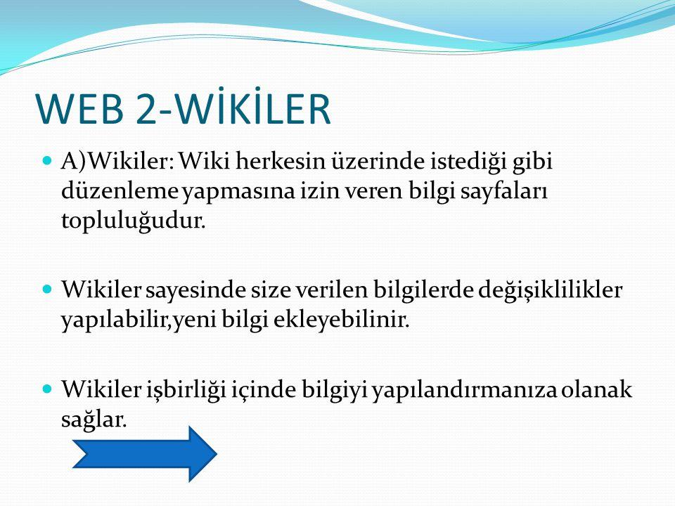 WEB 2-WİKİLER A)Wikiler: Wiki herkesin üzerinde istediği gibi düzenleme yapmasına izin veren bilgi sayfaları topluluğudur.