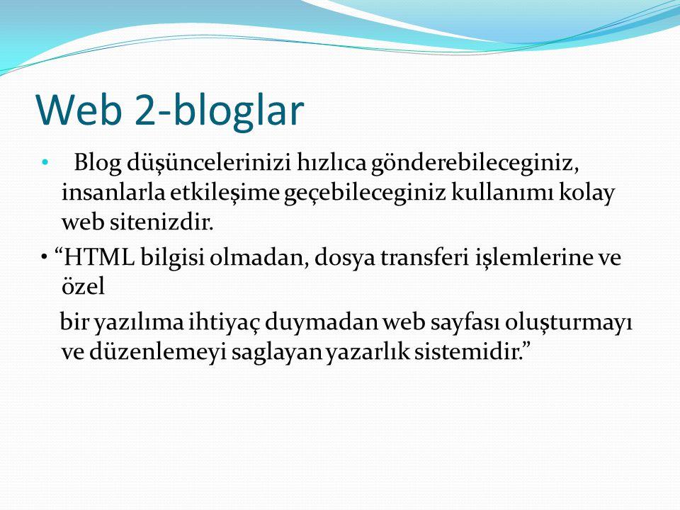 Web 2-bloglar Blog düşüncelerinizi hızlıca gönderebileceginiz, insanlarla etkileşime geçebileceginiz kullanımı kolay web sitenizdir.