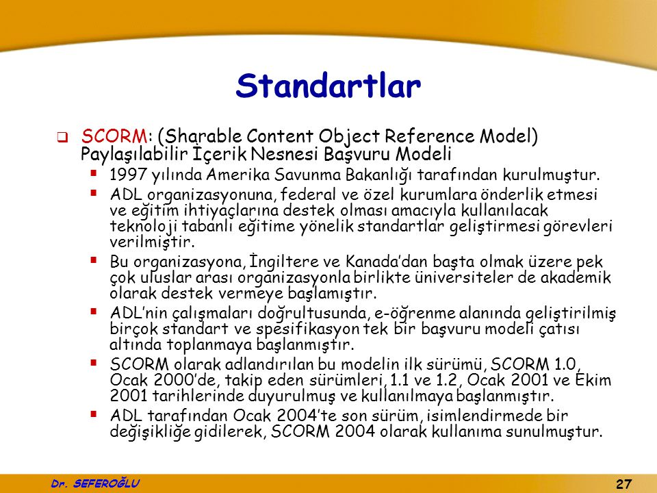Standartlar SCORM: (Sharable Content Object Reference Model) Paylaşılabilir İçerik Nesnesi Başvuru Modeli.