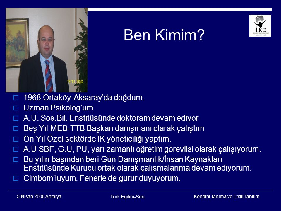 Ben Kimim 1968 Ortaköy-Aksaray'da doğdum. Uzman Psikolog'um