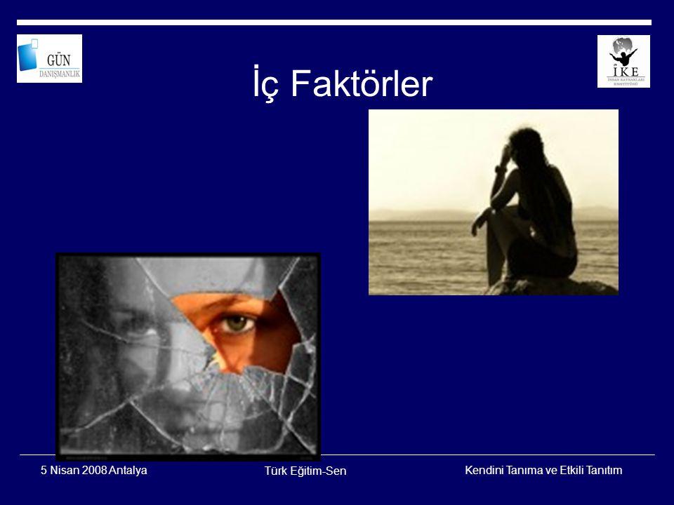 İç Faktörler 5 Nisan 2008 Antalya Türk Eğitim-Sen