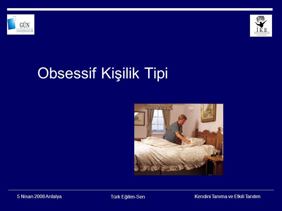 Obsessif Kişilik Tipi 5 Nisan 2008 Antalya Türk Eğitim-Sen
