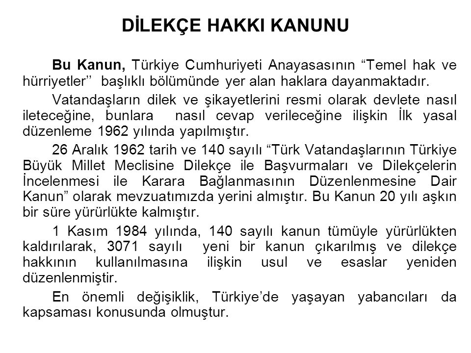 DİLEKÇE HAKKI KANUNU Bu Kanun, Türkiye Cumhuriyeti Anayasasının Temel hak ve hürriyetler'' başlıklı bölümünde yer alan haklara dayanmaktadır.