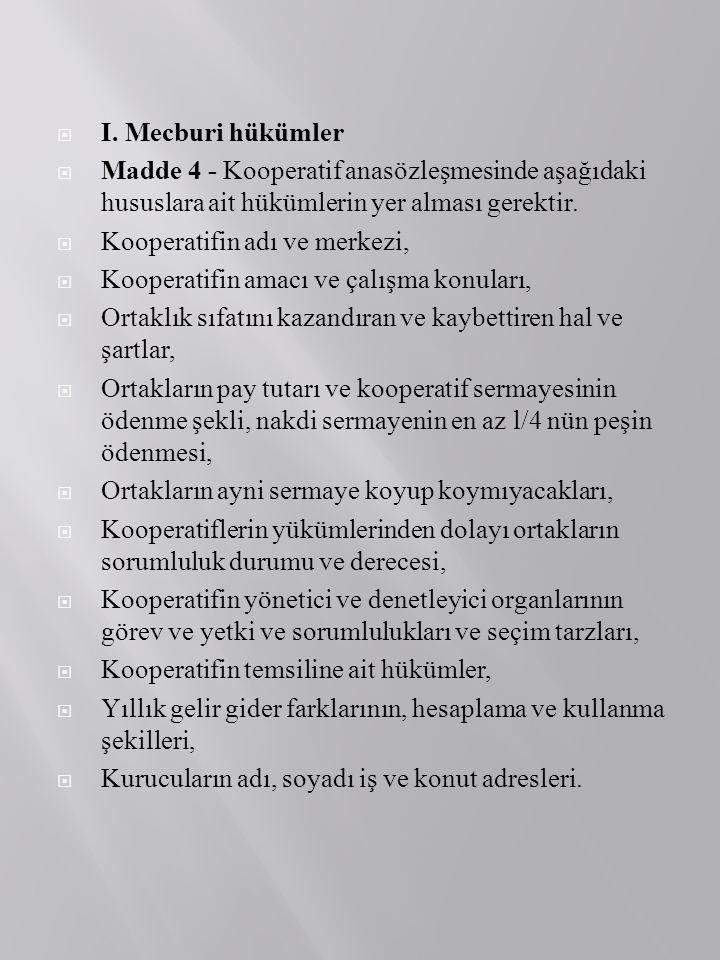 I. Mecburi hükümler Madde 4 - Kooperatif anasözleşmesinde aşağıdaki hususlara ait hükümlerin yer alması gerektir.