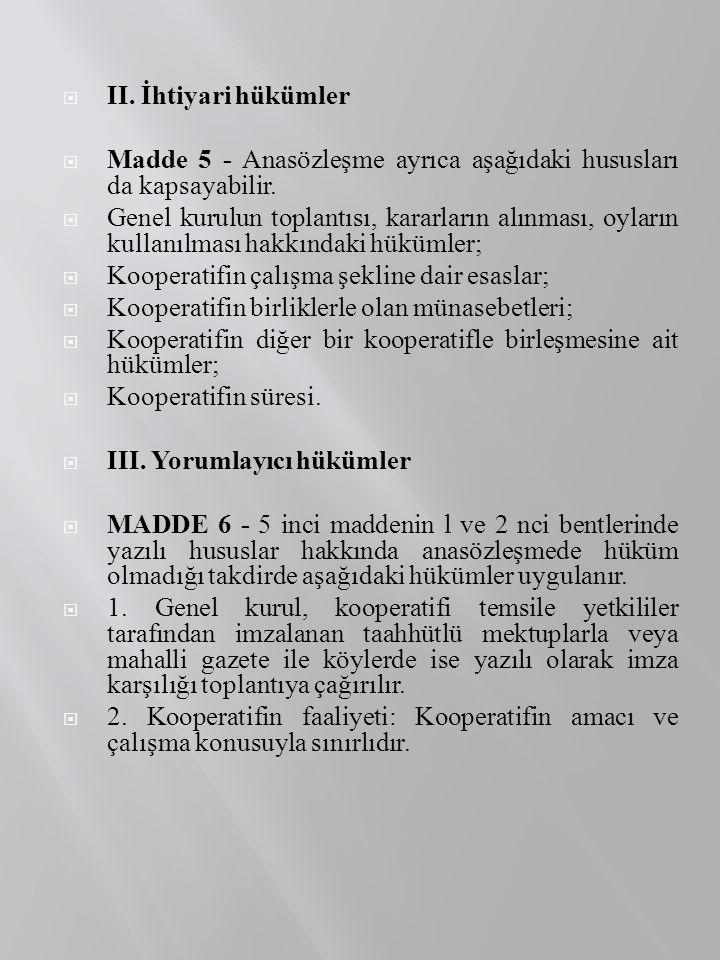 II. İhtiyari hükümler Madde 5 - Anasözleşme ayrıca aşağıdaki hususları da kapsayabilir.
