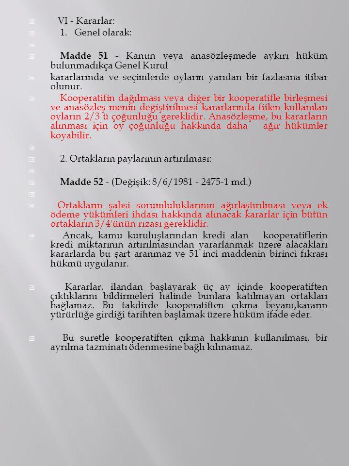 VI - Kararlar: 1. Genel olarak: Madde 51 - Kanun veya anasözleşmede aykırı hüküm bulunmadıkça Genel Kurul.