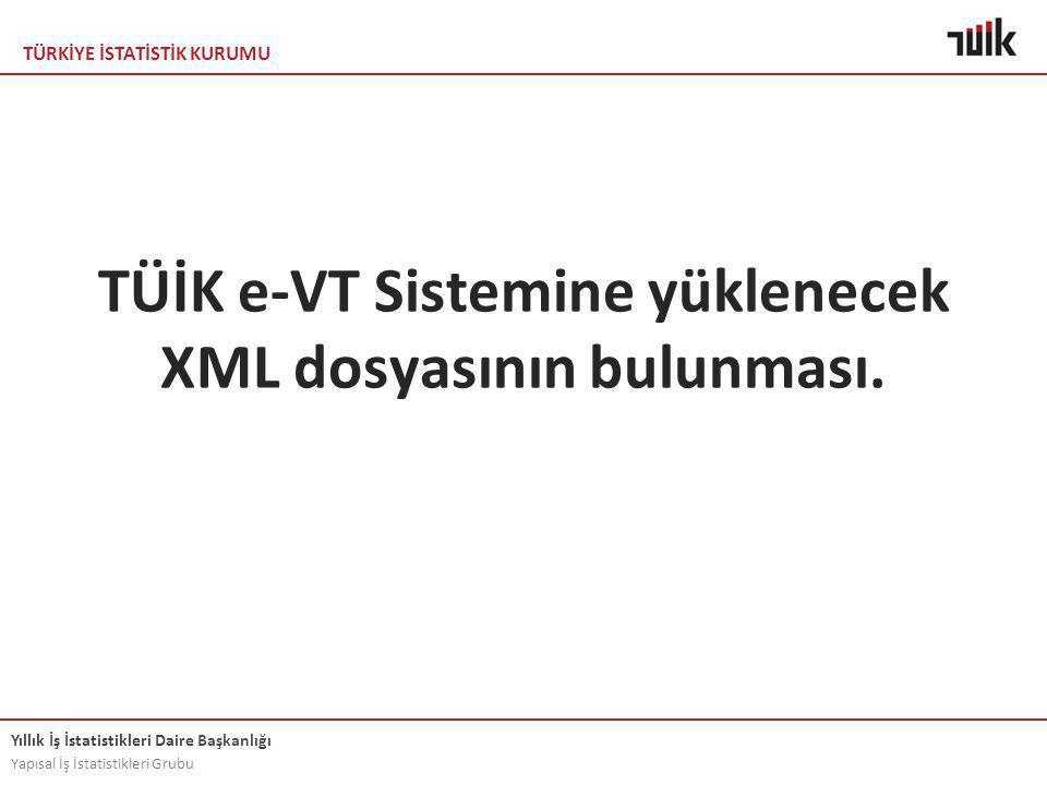 TÜİK e-VT Sistemine yüklenecek XML dosyasının bulunması.