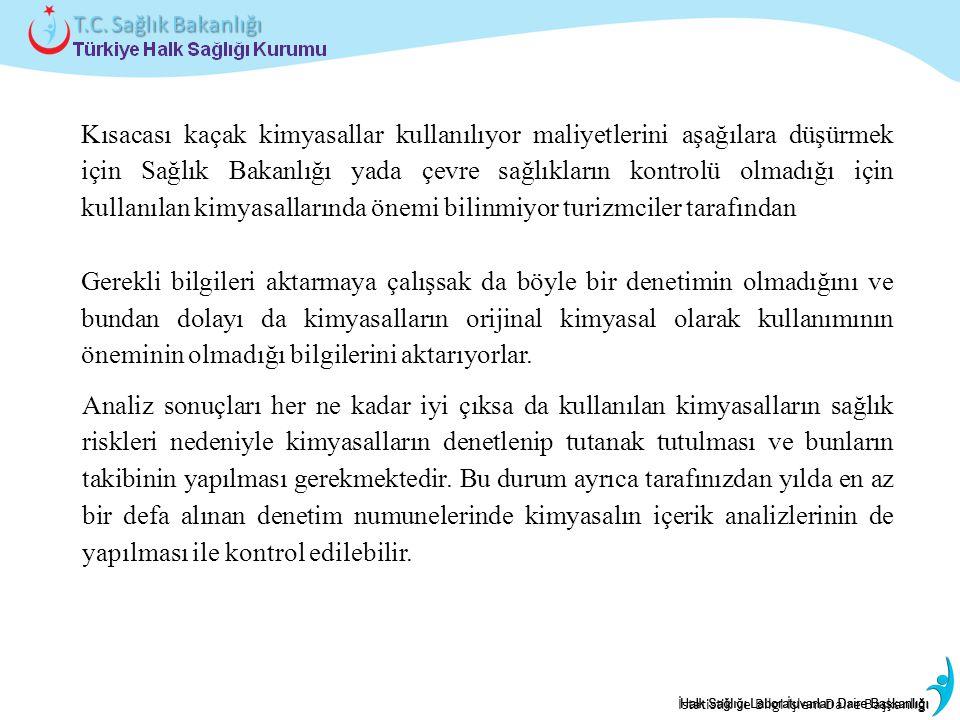 Kısacası kaçak kimyasallar kullanılıyor maliyetlerini aşağılara düşürmek için Sağlık Bakanlığı yada çevre sağlıkların kontrolü olmadığı için kullanılan kimyasallarında önemi bilinmiyor turizmciler tarafından