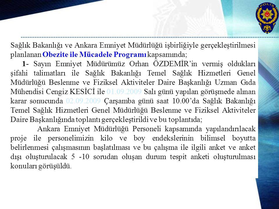 Sağlık Bakanlığı ve Ankara Emniyet Müdürlüğü işbirliğiyle gerçekleştirilmesi planlanan Obezite ile Mücadele Programı kapsamında;