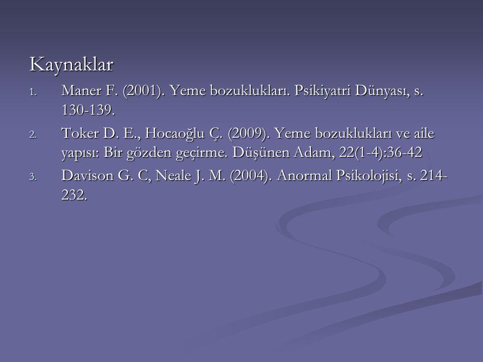 Kaynaklar Maner F. (2001). Yeme bozuklukları. Psikiyatri Dünyası, s. 130-139.