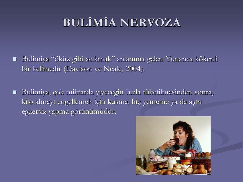 BULİMİA NERVOZA Bulimiya öküz gibi acıkmak anlamına gelen Yunanca kökenli bir kelimedir (Davison ve Neale, 2004).