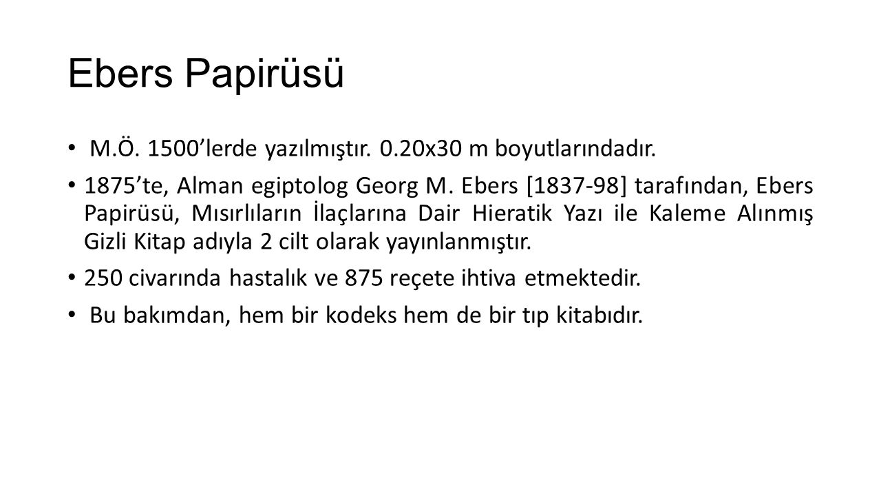 Ebers Papirüsü M.Ö. 1500'lerde yazılmıştır. 0.20x30 m boyutlarındadır.