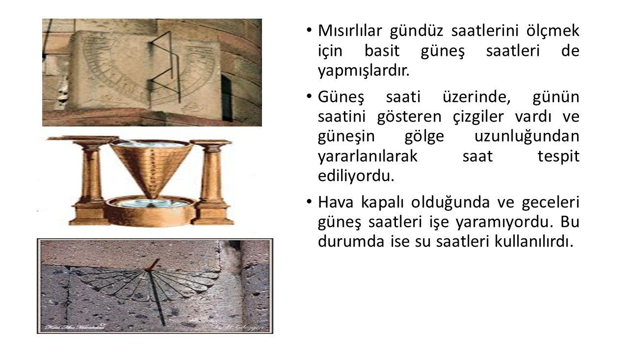 Mısırlılar gündüz saatlerini ölçmek için basit güneş saatleri de yapmışlardır.
