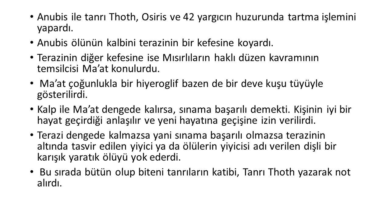 Anubis ile tanrı Thoth, Osiris ve 42 yargıcın huzurunda tartma işlemini yapardı.
