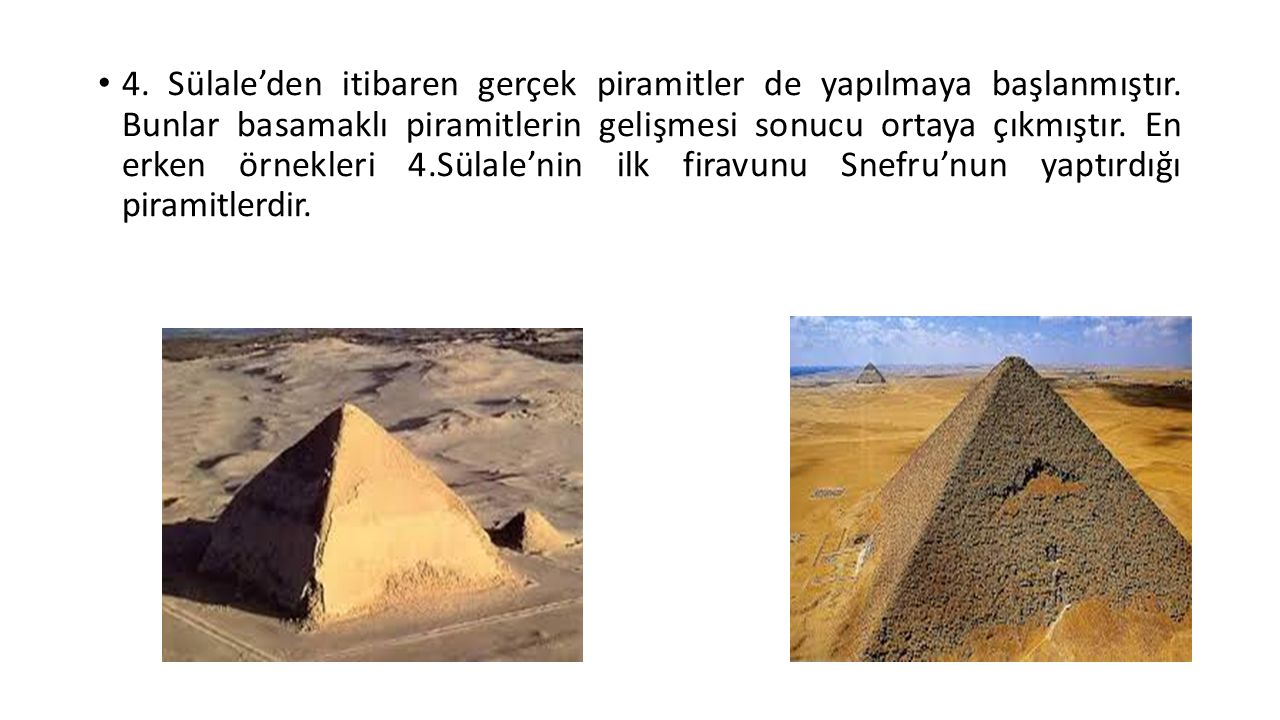 4. Sülale'den itibaren gerçek piramitler de yapılmaya başlanmıştır