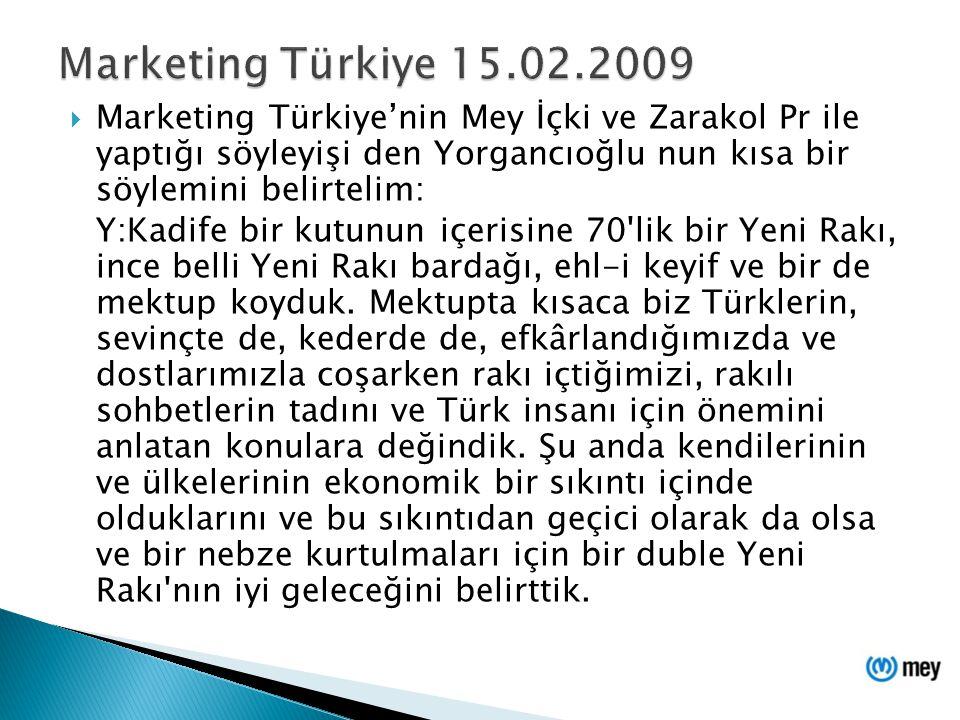Marketing Türkiye 15.02.2009 Marketing Türkiye'nin Mey İçki ve Zarakol Pr ile yaptığı söyleyişi den Yorgancıoğlu nun kısa bir söylemini belirtelim: