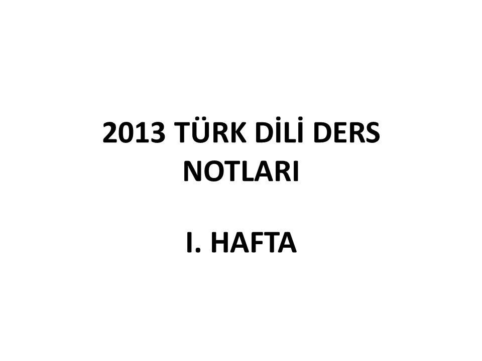 2013 TÜRK DİLİ DERS NOTLARI I. HAFTA