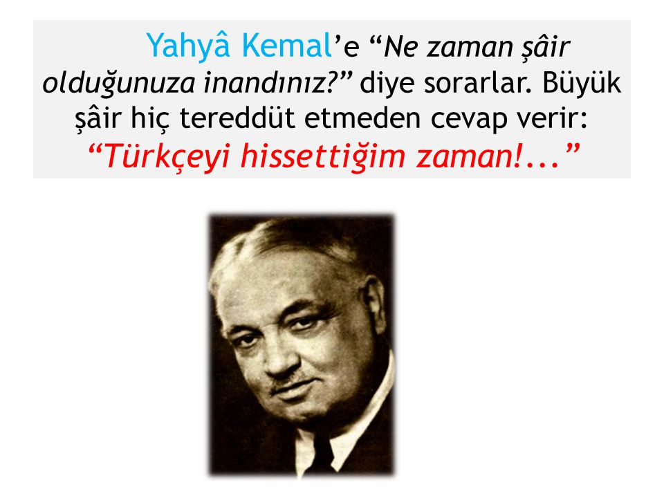Yahyâ Kemal'e Ne zaman şâir olduğunuza inandınız. diye sorarlar