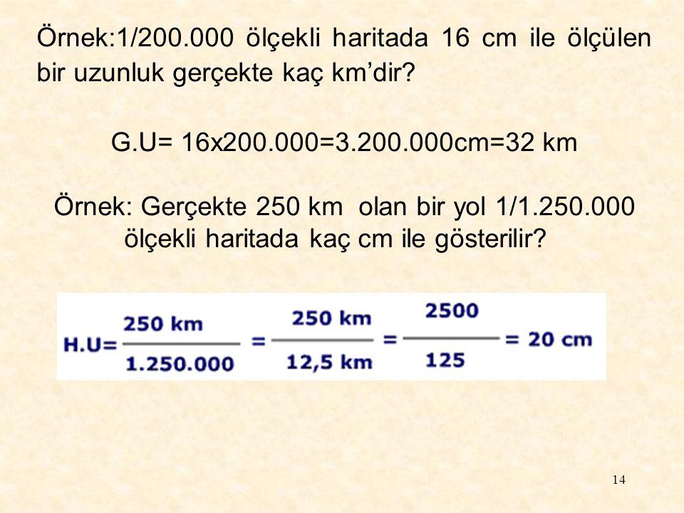 Örnek:1/200.000 ölçekli haritada 16 cm ile ölçülen bir uzunluk gerçekte kaç km'dir