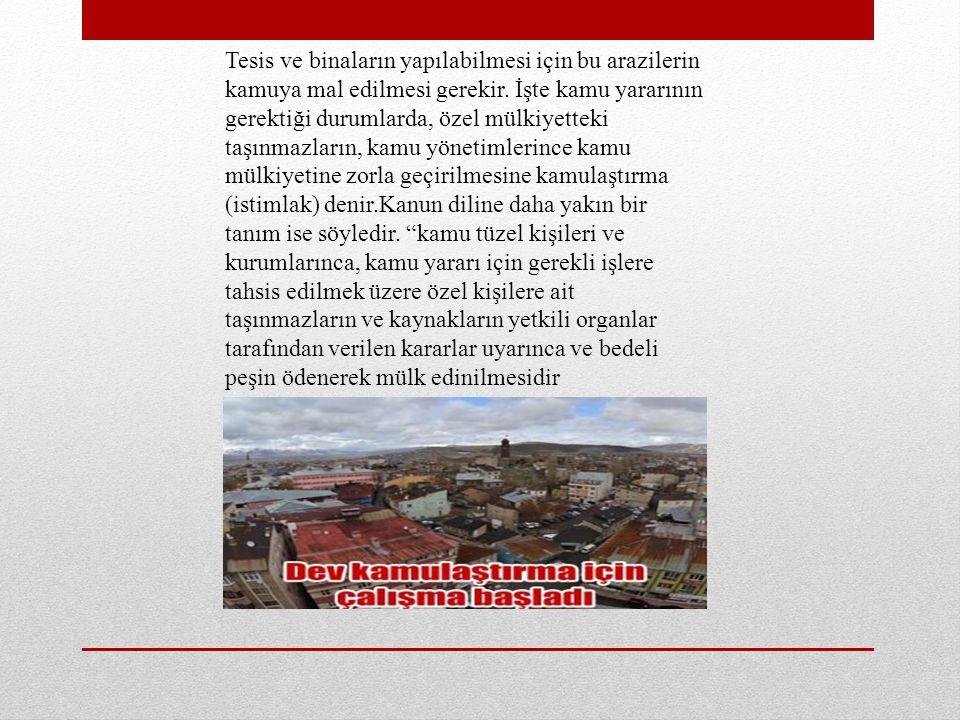 Tesis ve binaların yapılabilmesi için bu arazilerin kamuya mal edilmesi gerekir.