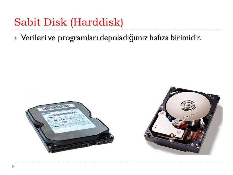Sabit Disk (Harddisk) Verileri ve programları depoladığımız hafıza birimidir.