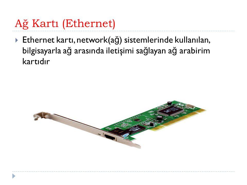 Ağ Kartı (Ethernet) Ethernet kartı, network(ağ) sistemlerinde kullanılan, bilgisayarla ağ arasında iletişimi sağlayan ağ arabirim kartıdır.