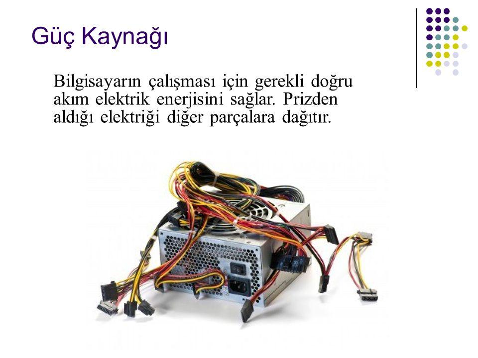 Güç Kaynağı Bilgisayarın çalışması için gerekli doğru akım elektrik enerjisini sağlar.