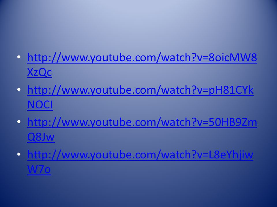 http://www.youtube.com/watch v=8oicMW8XzQc http://www.youtube.com/watch v=pH81CYkNOCI. http://www.youtube.com/watch v=50HB9ZmQ8Jw.