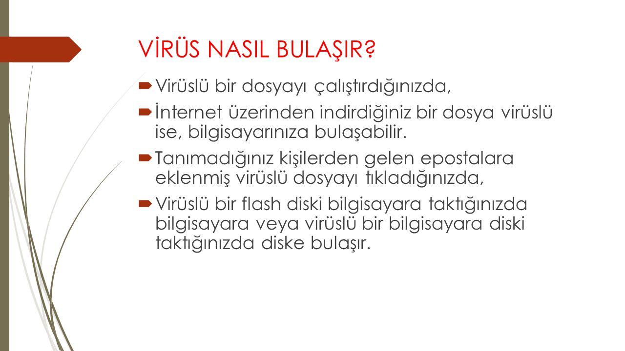 VİRÜS NASIL BULAŞIR Virüslü bir dosyayı çalıştırdığınızda,